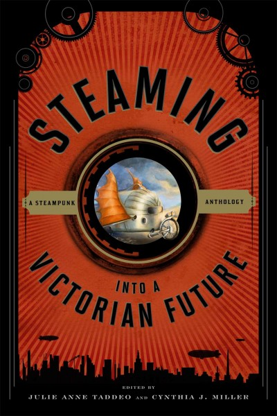 Steaming into a Victorian future : a steampunk anthology /