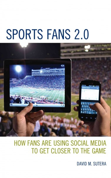 Sports fans 2.0 : how fans are using social media to get closer to the game /
