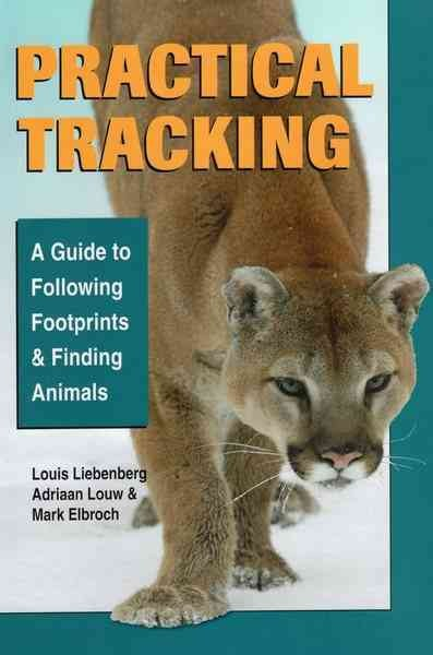 Practical tracking : a guide to following footprints and finding animals /