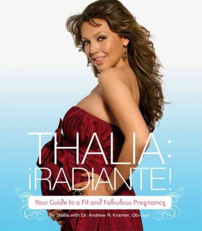 Thalia, radiante! : your guide to a fit and fabulous pregnancy /