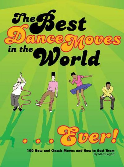 The best dance moves in the world--ever! : 100 new and classic moves and how to bust them /