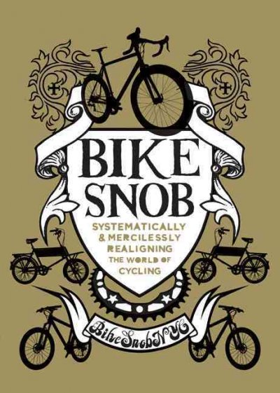 Bike snob : systematically and mercilessly realigning the world of cycling /