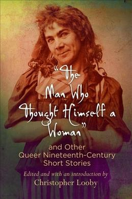 The Man Who Thought Himself a Woman and Other Queer Nineteenth-century Short Stories
