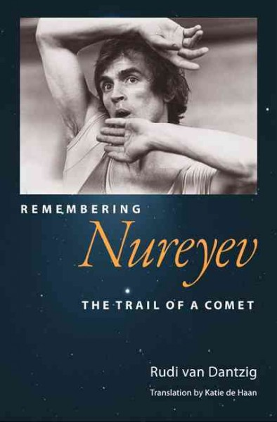 Remembering Nureyev : the trail of a comet /
