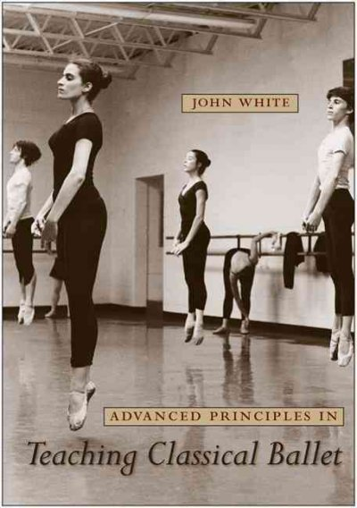 Advanced principles in teaching classical ballet /