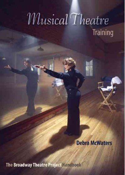 Musical theatre training : the Broadway Theatre Project handbook /