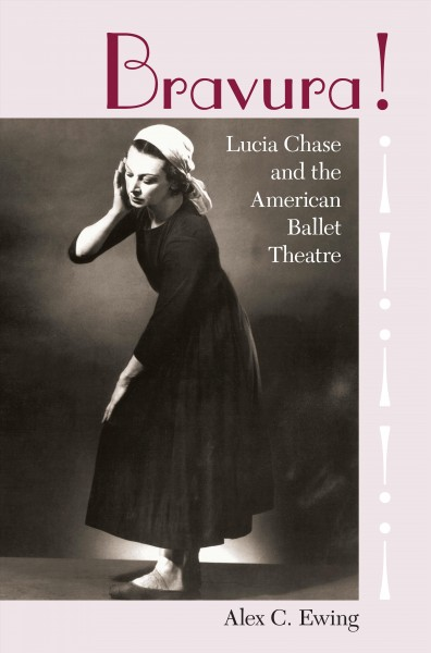 Bravura! : Lucia Chase and the American Ballet Theatre /