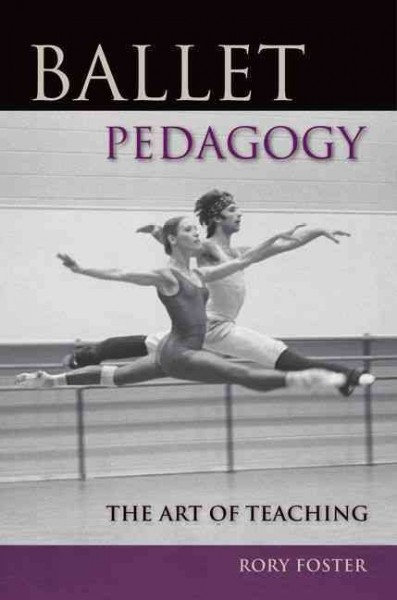 Ballet pedagogy : the art of teaching /