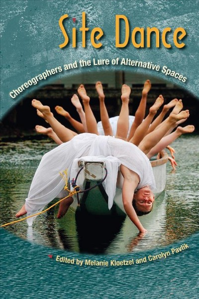 Site dance : choreographers and the lure of alternative spaces /