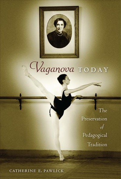 Vaganova today : the preservation of pedagogical tradition /