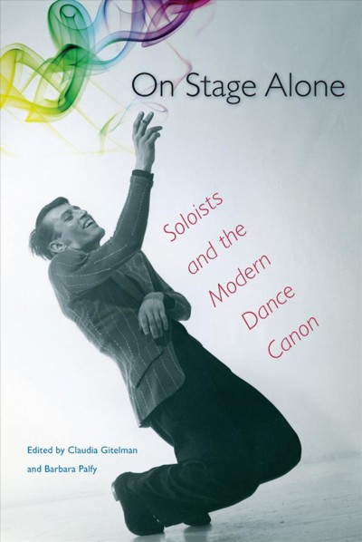On stage alone : soloists and the modern dance canon /
