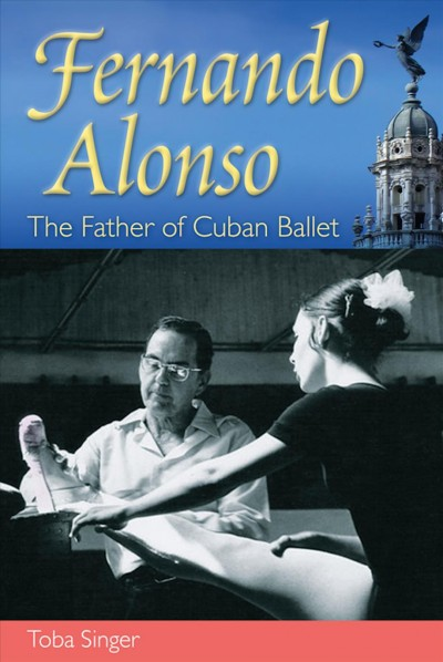 Fernando Alonso : the father of Cuban ballet /