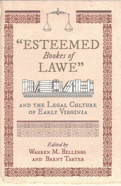 Esteemed Bookes of Lawe and the Legal Culture of Early Virginia