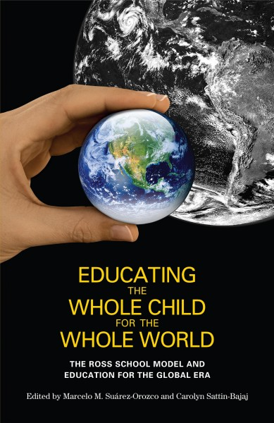 Educating the whole child for the whole world : the Ross School Model and education for the Global Era /