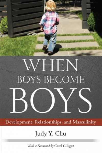 When boys become boys : development, relationships, and masculinity /