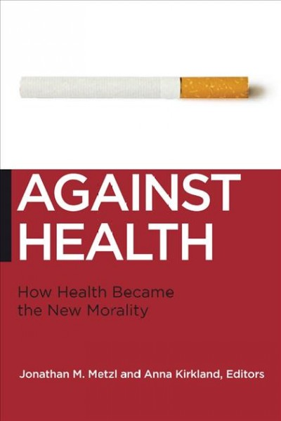 Against health : how health became the new morality /