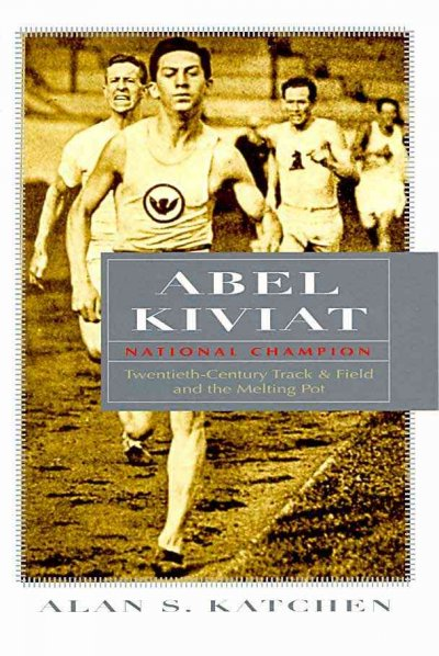 Abel Kiviat, national champion : twentieth-century track & field and the melting pot /