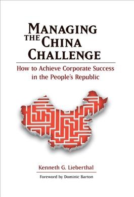 Managing the China challenge:how to achieve corporate success in the People