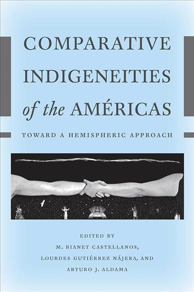 Comparative indigeneities of the Americas : toward a hemispheric approach