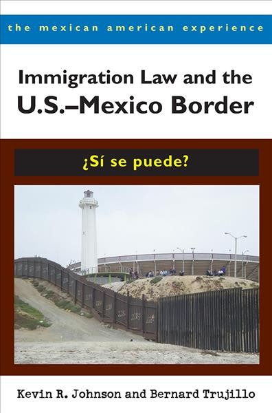 Immigration law and the US-Mexico border : ¿sí se puede?