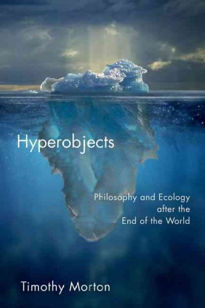 Hyperobjects : philosophy and ecology after the end of the world