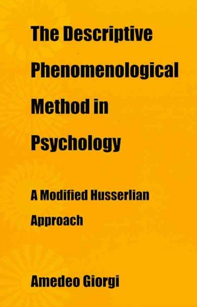 The descriptive phenomenological method in psychology : a modified Husserlian approach /