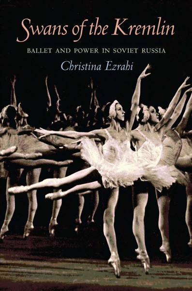 Swans of the Kremlin : ballet and power in Soviet Russia /