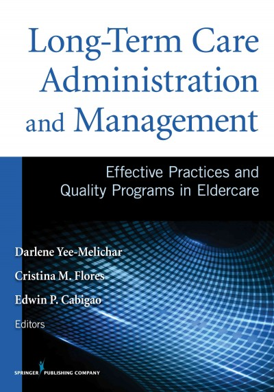 Long-term care administration and management : effective practices and quality programs in eldercare /