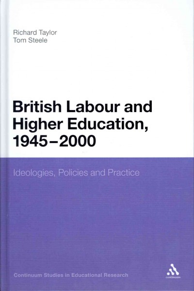 British labour and higher education, 1945 to 2000 : ideologies, policies and practice /