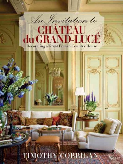 An invitation to Château du Grand-Luce : : decorating a great French country house