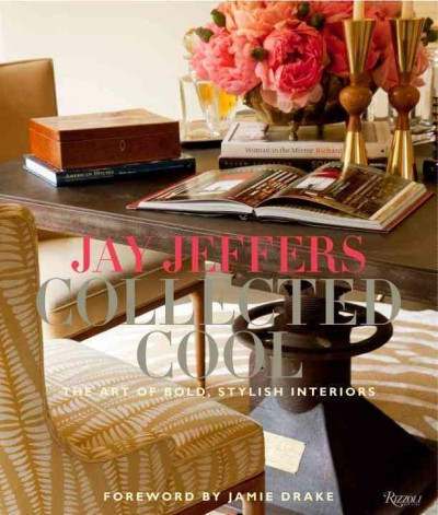 Jay Jeffers : : collected cool : the art of bold- stylish interiors