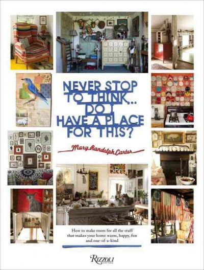 Never stop to think... do I have a place for this : : how to make room for all the stuff that makes your home warm- happy- fun and one-of-a kind