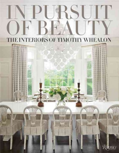 In pursuit of beauty : : the interiors of Timothy Whealon.