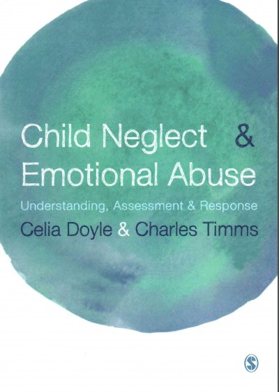 Child neglect & emotional abuse : understanding, assessment & response /