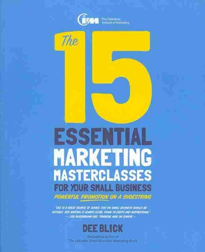The 15 essential marketing masterclasses for your small business : : powerful promotion on a shoestring