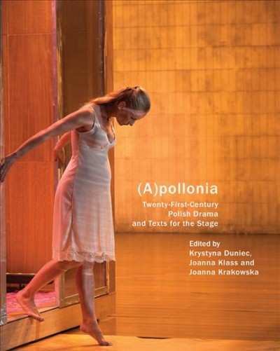 (A)pollonia :twenty-first century Polish drama and texts for the stage
