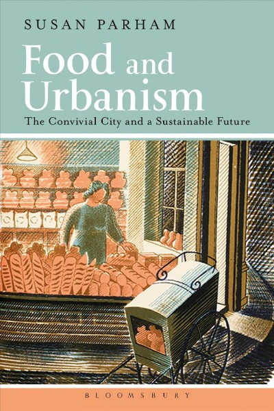 Food and urbanism : the convivial city and a sustainable future /