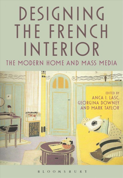 Designing the French interior : : the modern home and mass media