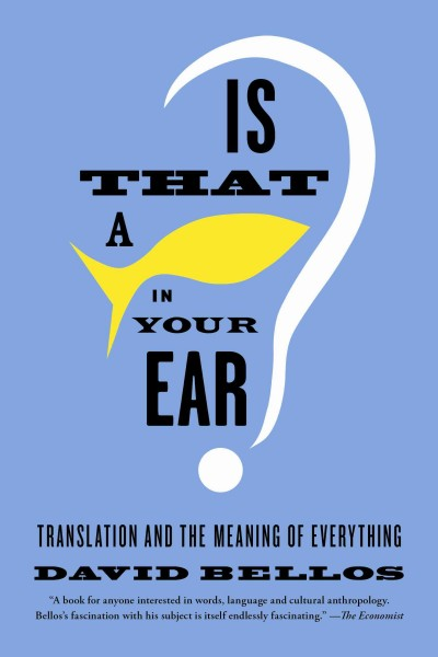 Is that a fish in your ear? : translation and the meaning of everything /