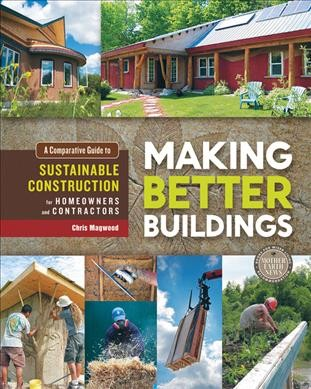Making better buildings : : a comparative guide to sustainable construction for homeowners and contractors