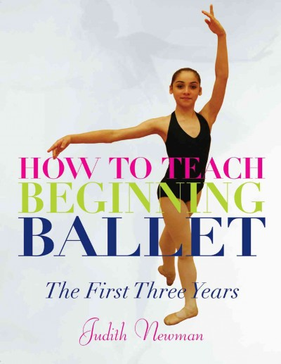 How to teach beginning ballet : the first three years /