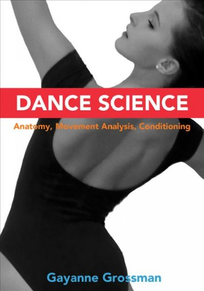 Dance science : anatomy, movement analysis, conditioning /