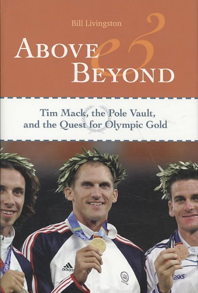 Above and beyond : Tim Mack, the pole vault, and the quest for Olympic gold /