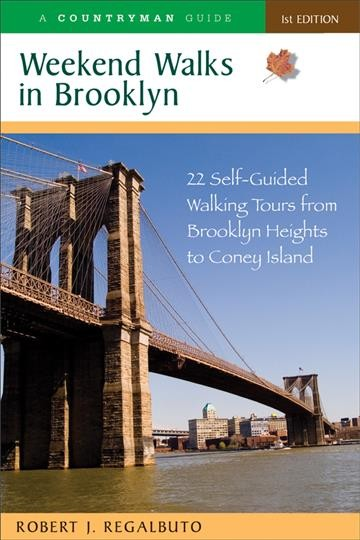 Weekend walks in Brooklyn : 22 self-guided walking tours from Brooklyn Heights to Coney Island /