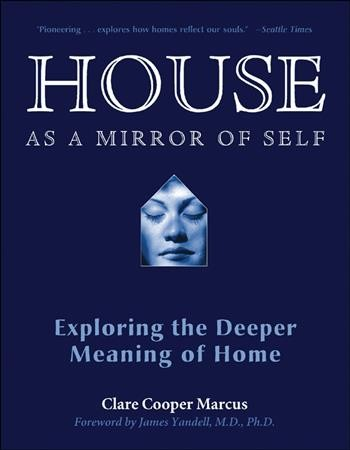 House as a mirror of self : exploring the deeper meaning of home /