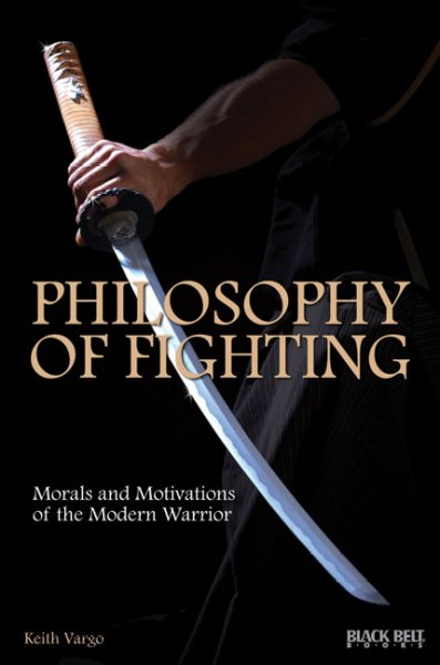 Philosophy of fighting : morals and motivations of the modern warrior /