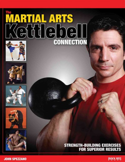 The martial arts kettlebell connection : strength-building exercises for superior results /
