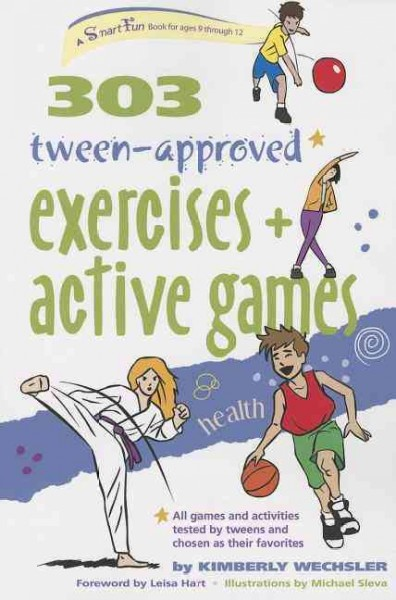 303 tween-approved exercises and active games : ages 9-12 /