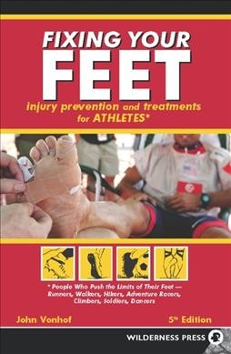 Fixing your feet : prevention and treatments for athletes /