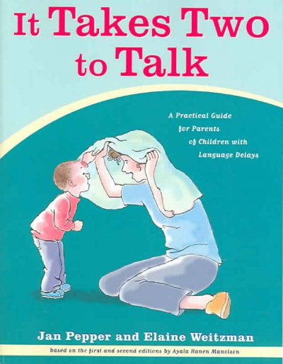 It takes two to talk : a practical guide for parents of children with language delays /